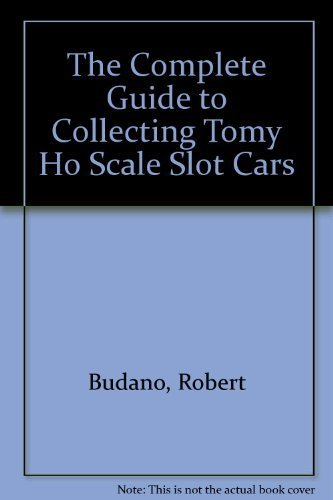 The Complete Guide to Collecting Tomy Ho Scale Slot Cars by Robert Budano (1997-12-03)