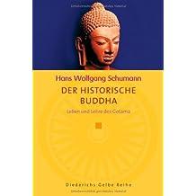 Der historische Buddha: Leben und Lehre des Gotama (Diederichs Gelbe Reihe)