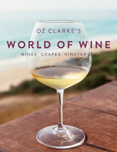 Oz Clarke World of Wine: Wines Grapes Vineyards