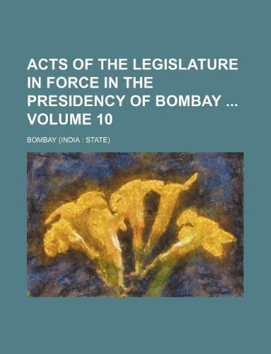 Acts of the legislature in force in the Presidency of Bombay  Volume 10