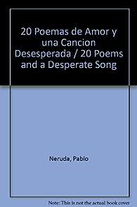 20 Poemas De Amor Y Una Cancion Desesperada / 20 Poems And A Desperate Song par Pablo Neruda