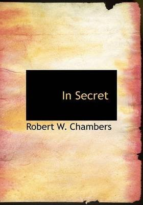 [(In Secret)] [By (author) Robert W Chambers] published on (August, 2008)