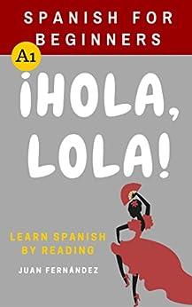 Spanish For Beginners: ¡Hola, Lola! (Spanish Edition)