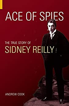 Ace of Spies: The True Story of Sidney Reilly (Revealing History (Paperback)) by [Cook, Andrew]