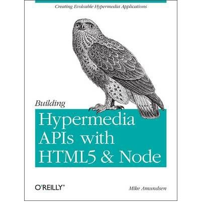 [(Building Hypermedia APIs with HTML5 and Node )] [Author: Mike Amundsen] [Dec-2011]