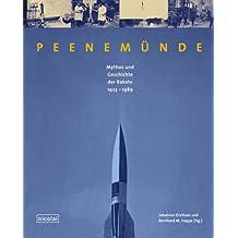 Peenemünde: Mythos und Geschichte der Rakete 1923-1989