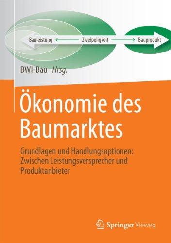 Ökonomie des Baumarktes: Grundlagen und Handlungsoptionen: Zwischen Leistungsversprecher und Produktanbieter