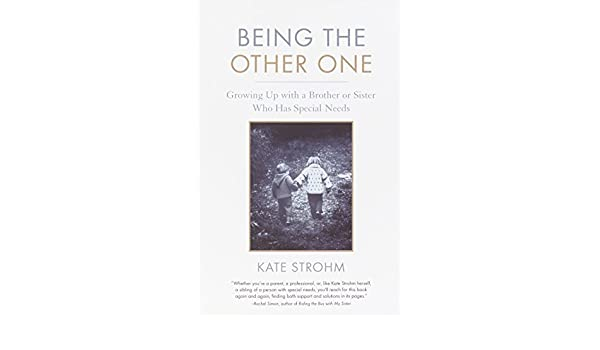 Being the Other One Growing Up with a Brother or Sister Who Has Special Needs