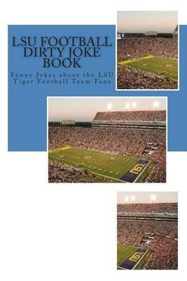 [(Lsu Football Dirty Joke Book : Funny Jokes about the Lsu Tiger Football Team Fans)] [By (author) Rich Sims] published on (February, 2015)