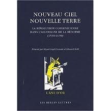 Nouveau Ciel - Nouvelle Terre: La Revolution Copernicienne Dans L'Allemagne de La Reforme (1530-1630) (L'Ane D'Or)
