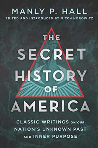 The Secret History of America: Classic Writings on Our Nation's Unknown Past and Inner Purpose (Secret Destiny Of America)