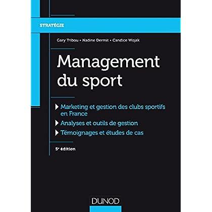 Management du sport - 5e éd. - Marketing et gestion des clubs sportifs