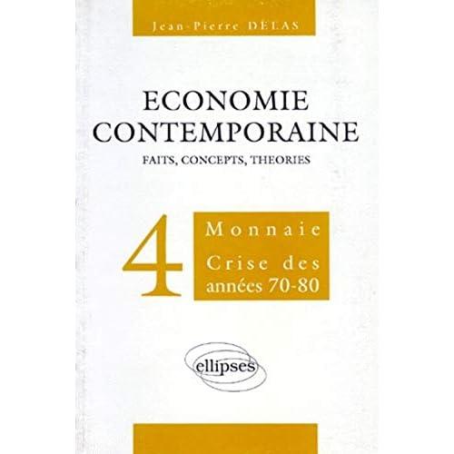 ECONOMIE CONTEMPORAINE. Volume 4, Monnaie, crise des années 70-80