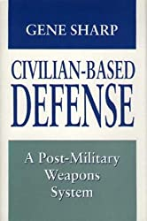 Civilian-Based Defense: A Post-Military Weapons System