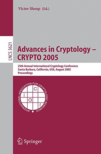 Advances in Cryptology - CRYPTO 2005: 25th Annual International Cryptology Conference, Santa Barbara, California, USA, August 14-18, 2005, Proceedings (Security and Cryptology)