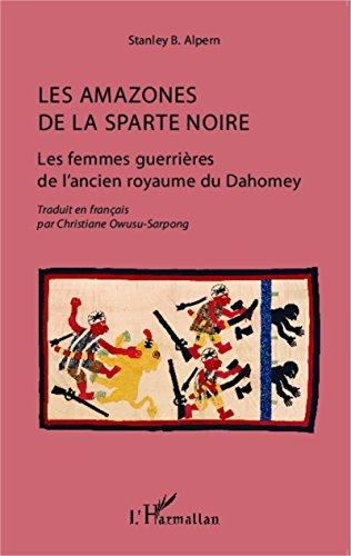Les amazones de la Sparte noire: Les femmes guerrières de l'ancien royaume du Dahomey par Stanley B. Alpern