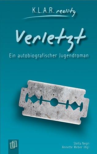 Verletzt: Ein autobiografischer Jugendroman (K.L.A.R. reality)