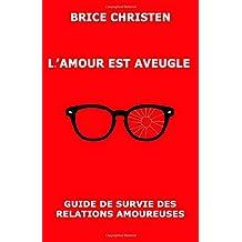 L'amour est aveugle: Guide de survie des relations amoureuses