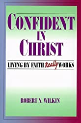 Confident in Christ: Living By Faith Really Works by Robert N. Wilkin (1999-04-13)
