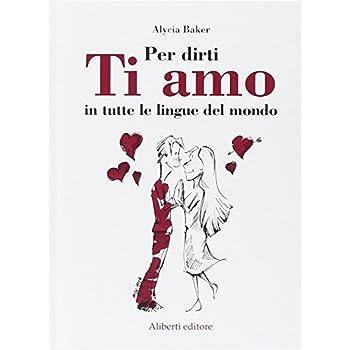 Per Dirti Ti Amo In Tutte Le Lingue Del Mondo