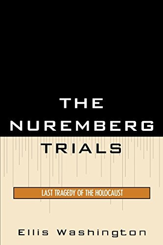 The Nuremberg Trials: Last Tragedy of the Holocaust by Ellis Washington (2008-08-18)
