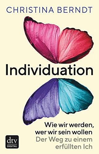 Individuation: Wie wir werden, wer wir sein wollen Der Weg zu einem erfüllten Ich
