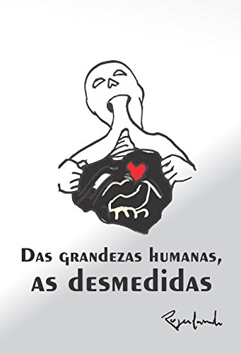 Das grandezas humanas, as desmedidas (Portuguese Edition) por Rogerlando Cavalcante