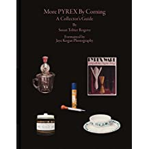More Pyrex by Corning: A Collector's Guide