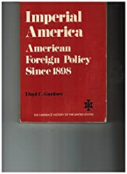 Imperial America: American Foreign Policy Since 1898