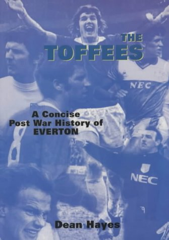The Toffees, The: A Concise Post War History of Everton -