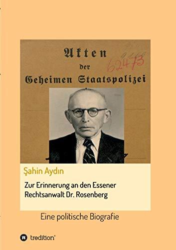 Zur Erinnerung an den Essener Rechtsanwalt Dr. Rosenberg: Eine politische Biografie