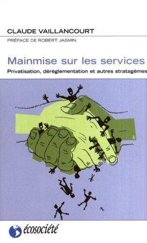 Mainmise sur les services. Privatisation, déréglementation et autres stratagèmes