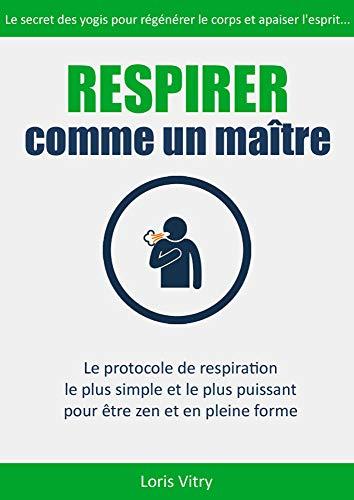 Respirer comme un maître: technique de respiration anti-stress et guérison par Loris Vitry