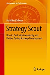 Strategy Scout: How to Deal with Complexity and Politics During Strategy Development (Management for Professionals)
