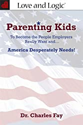 Parenting Kids: To Become the People Employers Really Want And... America Desperately Needs!