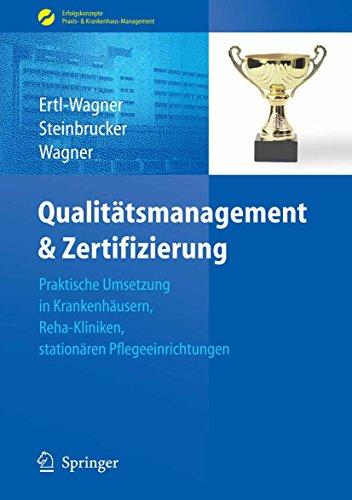 Qualitätsmanagement & Zertifizierung: Praktische Umsetzung in Krankenhäusern, Reha-Kliniken, stationären Pflegeeinrichtungen (Erfolgskonzepte Praxis- & Krankenhaus-Management)