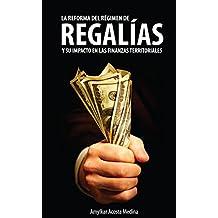 LA REFORMA DEL RÉGIMEN DE REGALÍAS Y SU IMPACTO EN LAS FINANZAS TERRITORIALES (Spanish Edition)