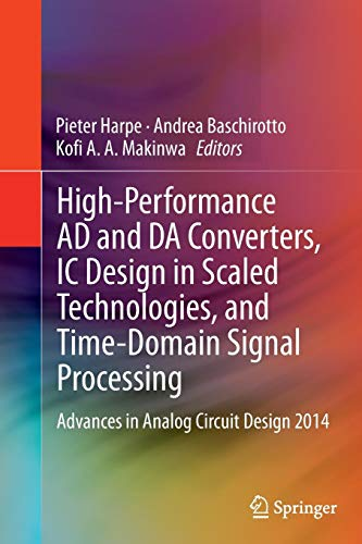 High-Performance AD and DA Converters, IC Design in Scaled Technologies,  and Time-Domain Signal Processing: Advances in Analog Circuit Design 2014