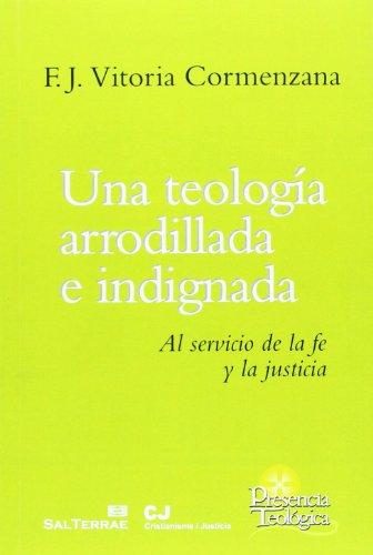 Una teología arrodillada e indignada: Al servicio de la fe y la justicia (Presencia Teológica) por Francisco Javier Vitoria Cormenzana