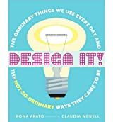[( Design It!: The Ordinary Things We Use Every Day and the Not-So-Ordinary Ways They Came to Be )] [by: Rona Arato] [Feb-2011]