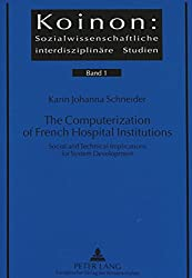 Computerization of French Hospital Institutions: Social and Technical Implications for System Development (Koinen: Sozialwissenschaftliche Interdisziplinare Studien)
