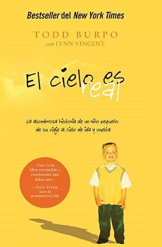 El Cielo Es Real: La Asombrosa Historia de un Nino Pequeno de su Viaje al Cielo de Ida y Vuelta = Heaven Is for Real