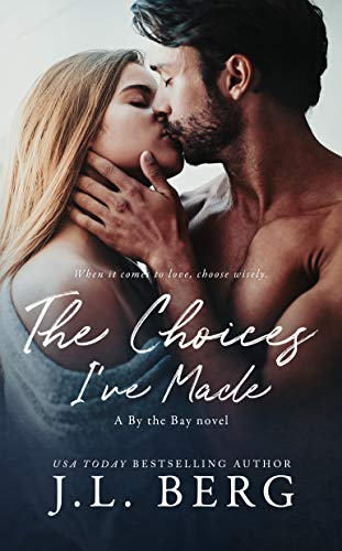 The Choices I've Made (By The Bay Book 1) by J.L. Berg