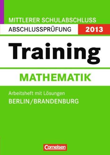 Cornelsen Schulverlage Abschlussprüfung Mathematik: Training - Mittlerer Schulabschluss Berlin und Brandenburg 2013: 10. Schuljahr - Arbeitsheft mit separatem Lösungsheft (56 S.)