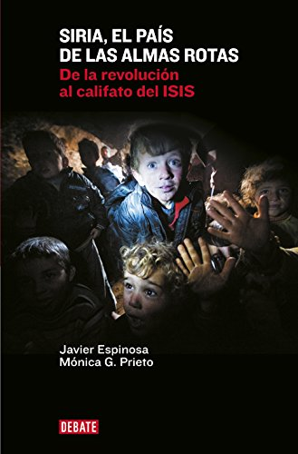 Siria, el país de las almas rotas: De la revolución al califato del ISIS por Javier Espinosa Robles