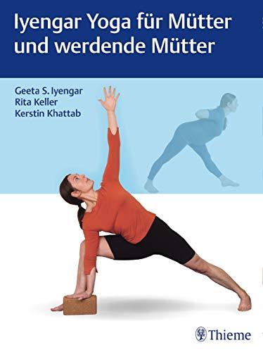 Iyengar Yoga für Mütter und werdende Mütter (German Edition ...