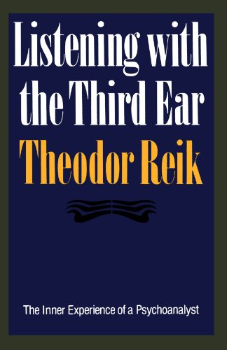 Listening with the Third Ear: The Inner Experience of a Psychoanalyst