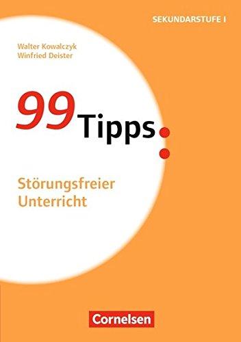 99 Tipps - Praxis-Ratgeber Schule für die Sekundarstufe I und II: Störungsfreier Unterricht: Buch