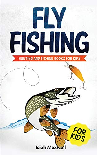 Fly Fishing for Kids: Hunting and Fishing Books for Kids -