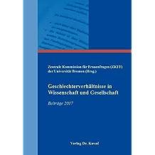 Geschlechterverhältnisse in Wissenschaft und Gesellschaft: Beiträge 2017 (Gender Studies / Interdisziplinäre Schriftenreihe zur Geschlechterforschung)
